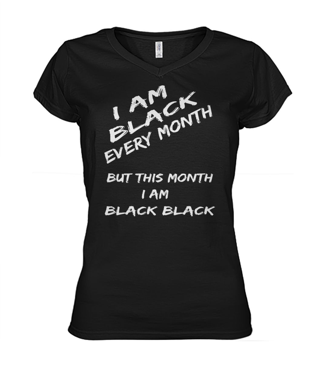 Black history month I am black every month but this month I am black black women's v-neck