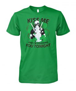 Deadpool kiss me and I'm touching you tonight st patrick's day unisex cotton tee