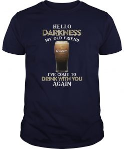Guinness beer hello darkness my old friend I've come to drink with you again guy shirt