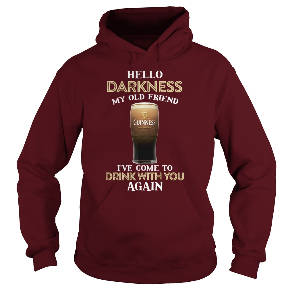 Guinness beer hello darkness my old friend I've come to drink with you again hoodie