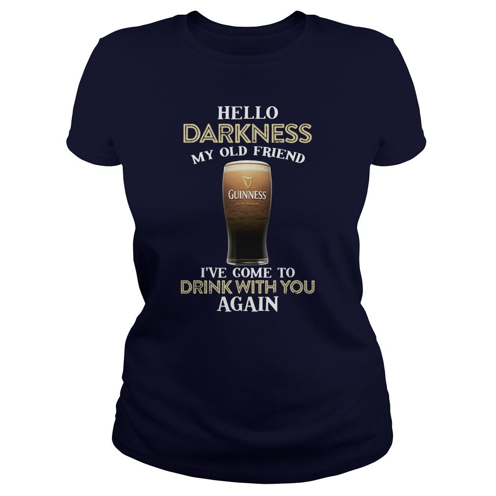 Guinness beer hello darkness my old friend I've come to drink with you again lady shirt