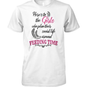Here's to the girls who plan their social life around feeding time farmer unisex cotton tee