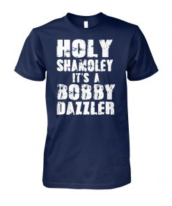 Holy shamoley it's a bobby dazzler unisex cotton tee