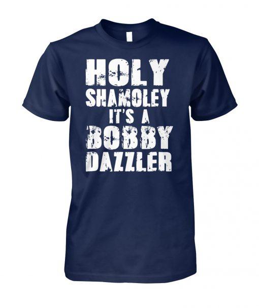Holy shamoley it's a bobby dazzler unisex cotton tee