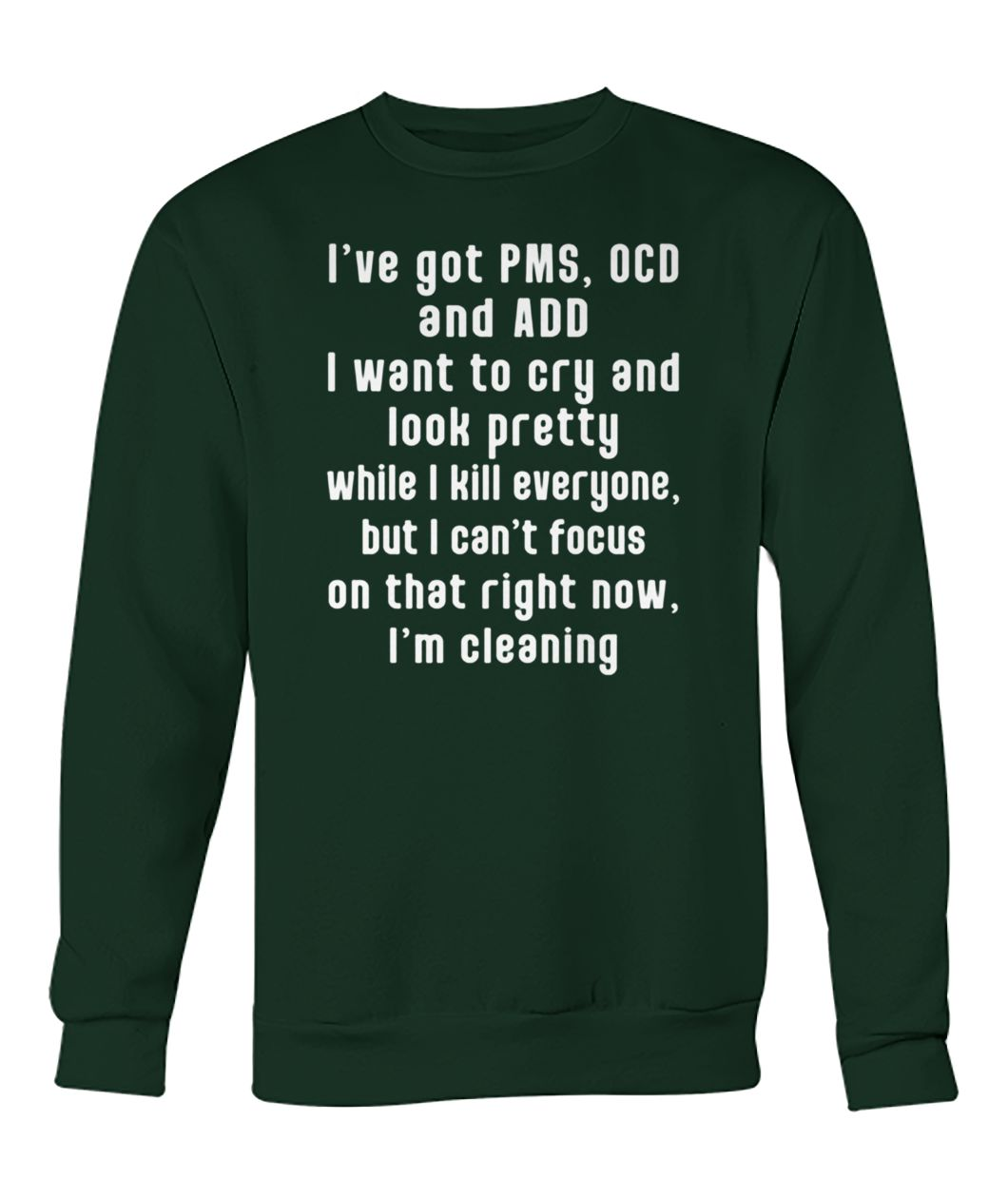 I have pms ocd and add I want to cry and look pretty crew neck sweatshirt