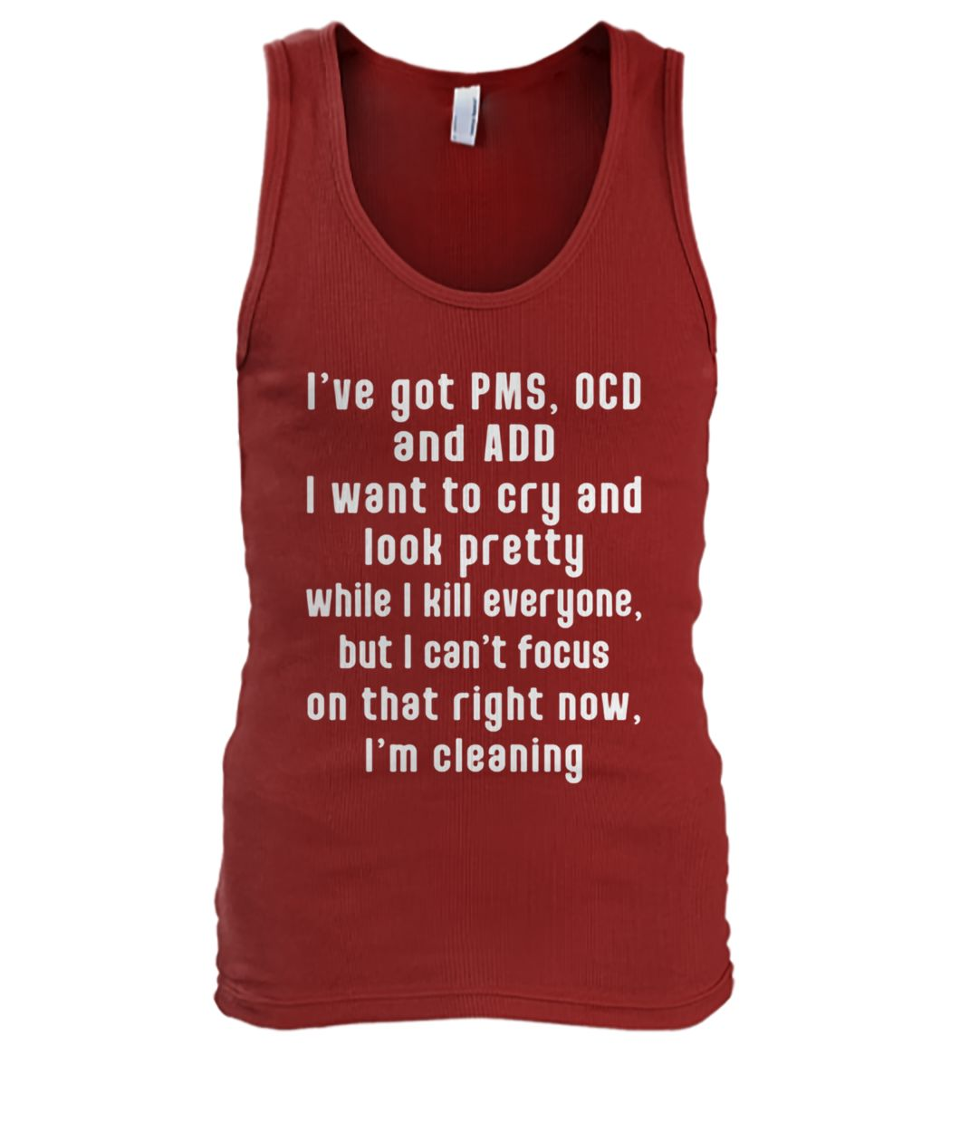 I have pms ocd and add I want to cry and look pretty men's tank top