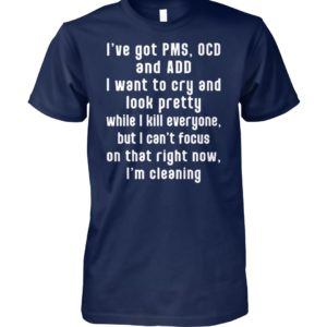 I have pms ocd and add I want to cry and look pretty unisex cotton tee
