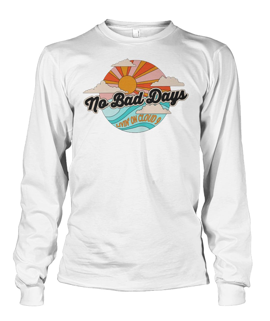 No bad days living on cloud 9 unisex long sleeve