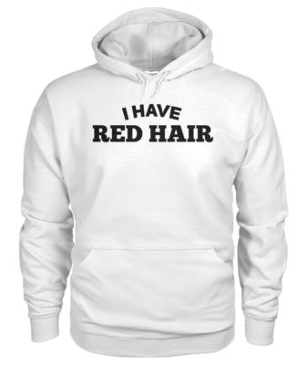 Redhead I have red hair because god knew I needed a warning label gildan hoodie