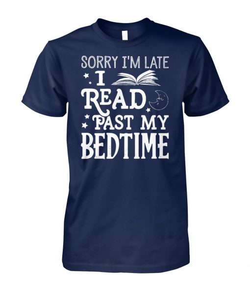 Sorry I'm late I read past my bedtime unisex cotton tee