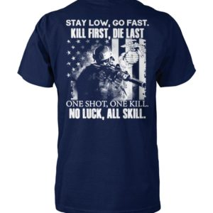 Stay low go fast kill first die last one shot one kill no luck all skill unisex cotton tee