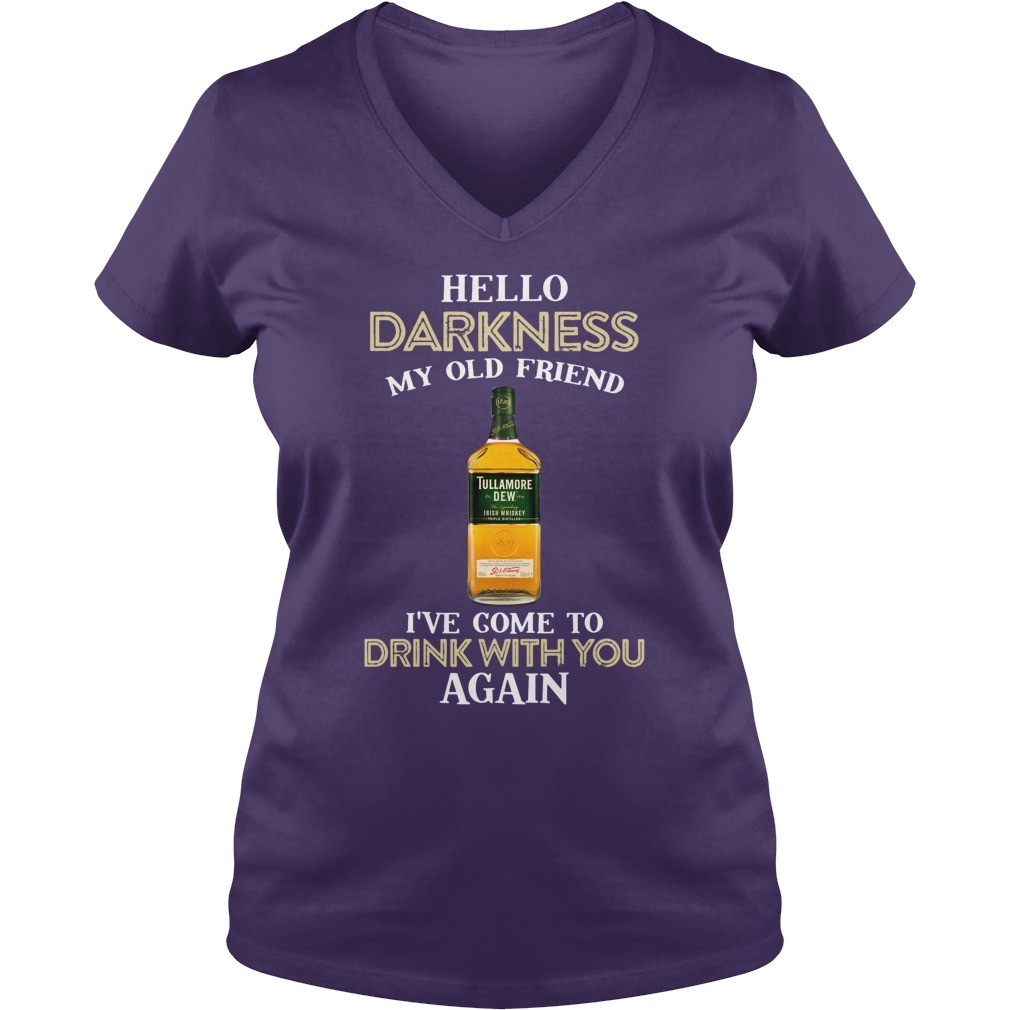 Tullamore dew hello darkness my old friend I've come to drink with you again lady v-neck