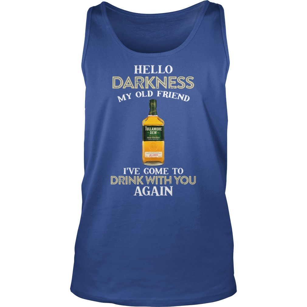 Tullamore dew hello darkness my old friend I've come to drink with you again tank top