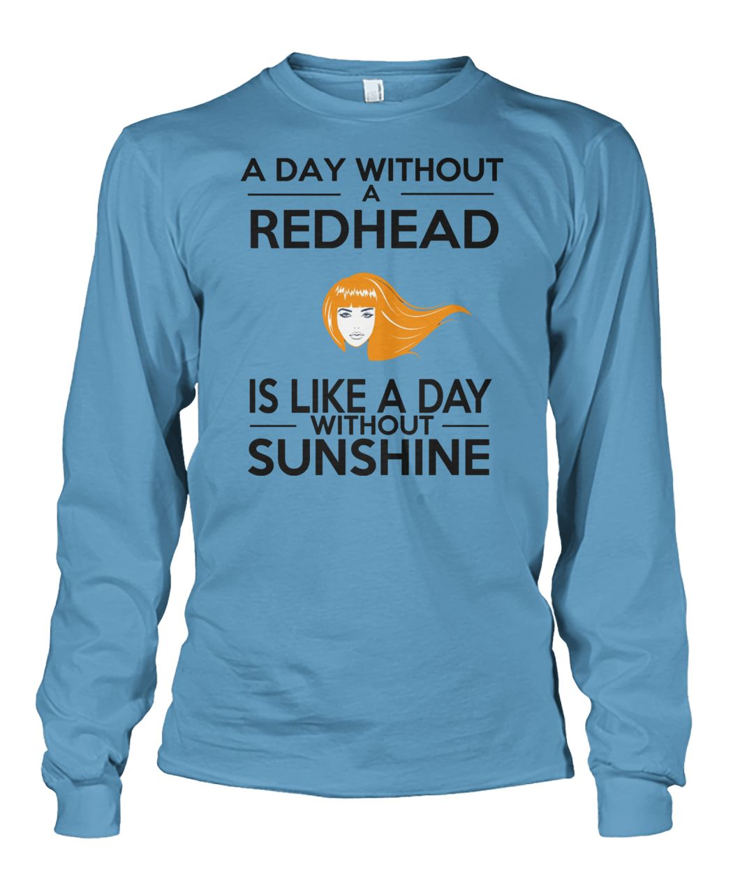 A day without a redhead is like a day without sunshine unisex long sleeve