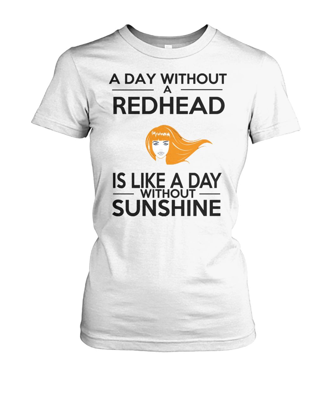 A day without a redhead is like a day without sunshine women's crew tee