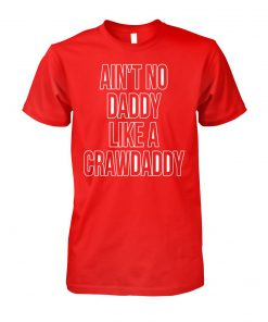 Ain't no daddy like a crawdaddy unisex cotton tee