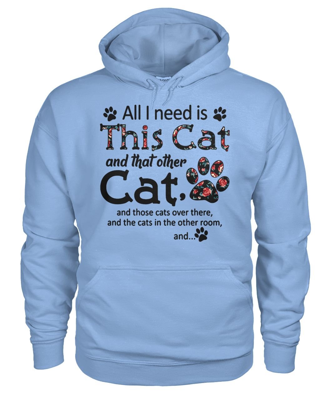All I need is this cat and that other cat and those cats over there gildan hoodie