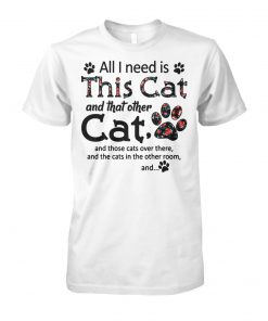 All I need is this cat and that other cat and those cats over there unisex cotton tee