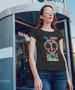 Autism old hippies don't die they just fade into crazy grandparent shirt