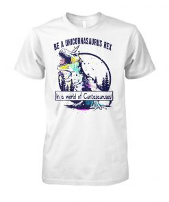 Be a unicornsaurus rex in a world of cuntasauruses unisex cotton tee