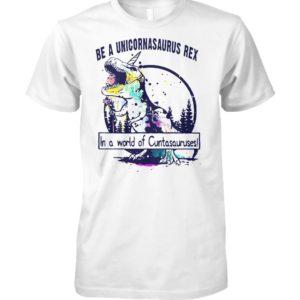 Be a unicornsaurus rex in a world of cuntasauruses unisex cotton tee