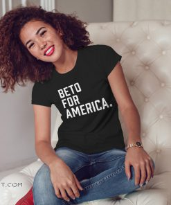 Beto o'rourke beto for america campaign shirt
