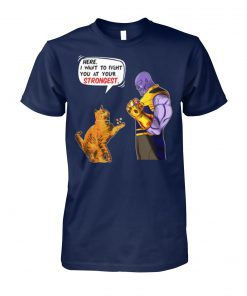Cat Goose vs Thanos here I want to fight you at your strongest unisex cotton tee