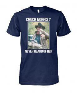 Chuck norris never heard of her unisex cotton tee