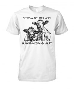 Cows make me happy humans make my head hurt unisex cotton tee