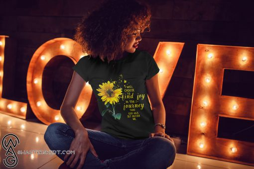 Cross sunflower I will choose to find joy in the journey that God has set before me shirt