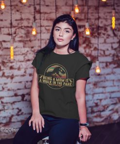 Dinosaurs being a mom is a walk in the park vintage shirt