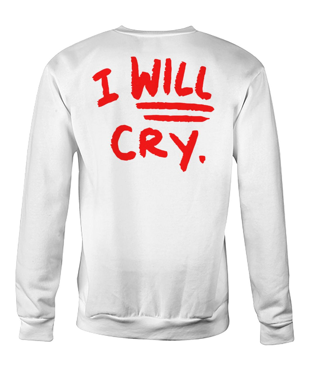 Don't fuck with me I will cry crew neck sweatshirt
