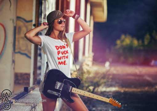 Don't fuck with me I will cry shirt