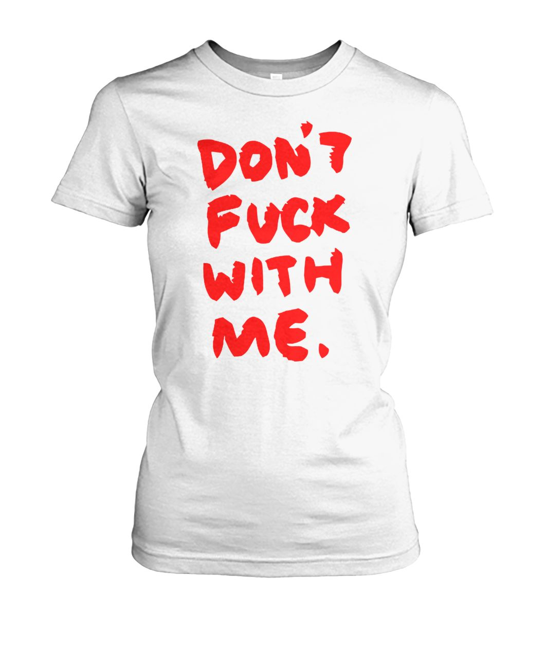 Don't fuck with me I will cry women's crew tee