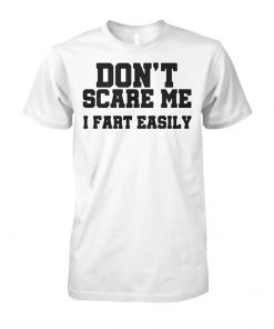 Don't scare me I fart easily unisex cotton tee