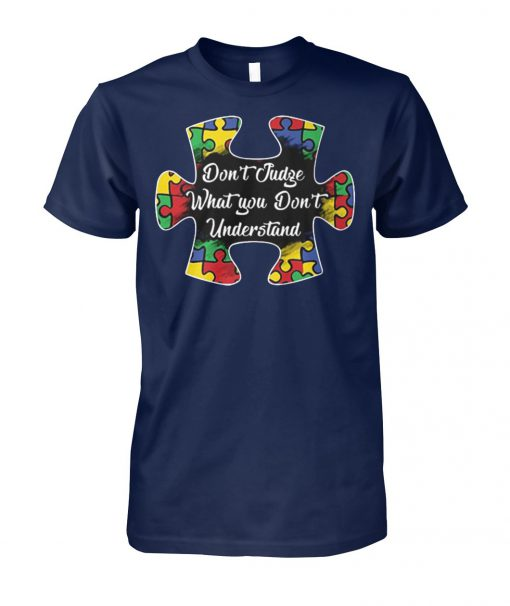 Don't judge what you don't understand autism awareness unisex cotton tee