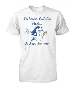 Dory fish I'm never drinking again oh look jack daniel's unisex cotton tee
