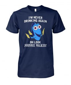 Dory fish I'm never drinking again oh look johnnie walker unisex cotton tee