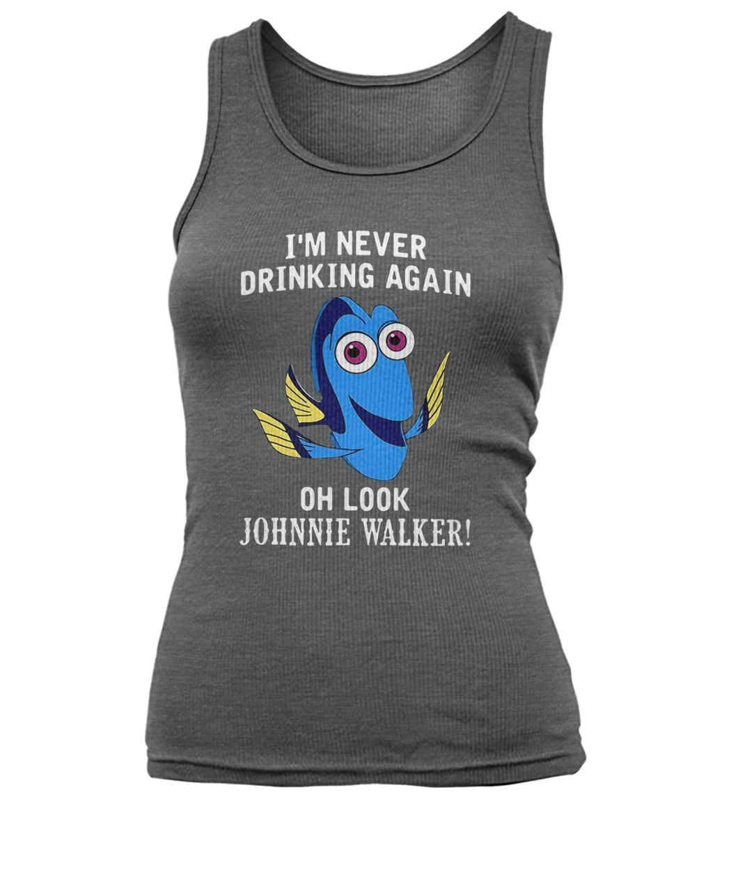 Dory fish I'm never drinking again oh look johnnie walker women's tank top