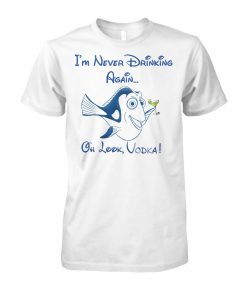 Dory fish I'm never drinking again oh look vodka unisex cotton tee