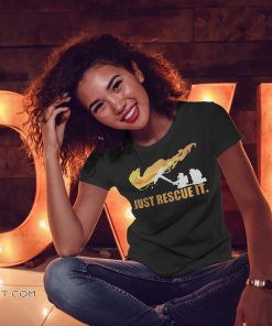 Fireman just rescue it shirt