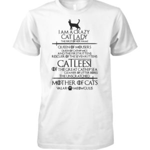 Game of thrones I am a crazy cat lady queen of mousers catleesi mother of cats unisex cotton tee