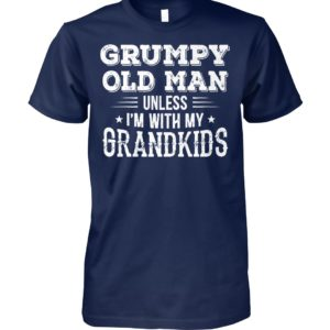 Grumpy old man unless I'm with my grandkids unisex cotton tee