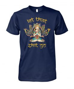 Hippie girl yoga let that shit go unisex cotton tee