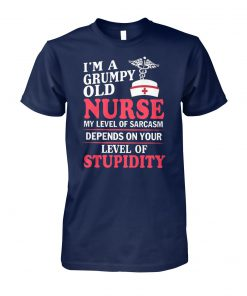 I'm a grumpy old nurse my level of sarcasm depends on your level of stupidity unisex cotton tee