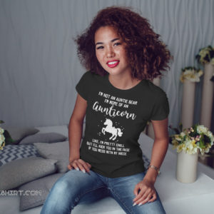 I'm not an auntie bear I'm more of an aunticorn like I'm pretty chill shirt