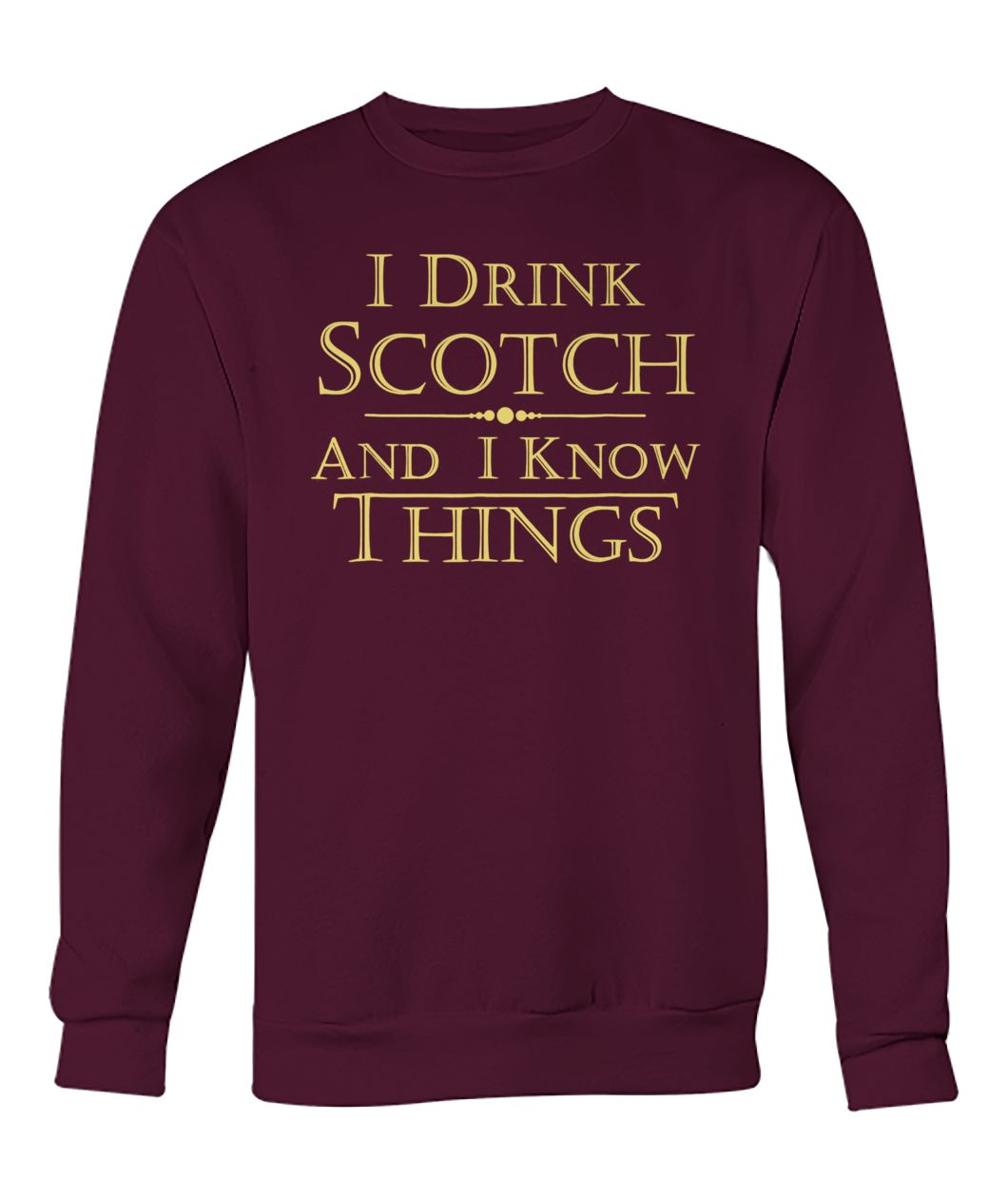 I drink scotch and I know things game of thrones crew neck sweatshirt