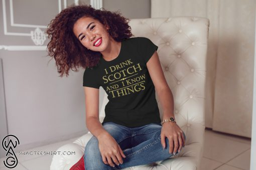 I drink scotch and I know things game of thrones shirt