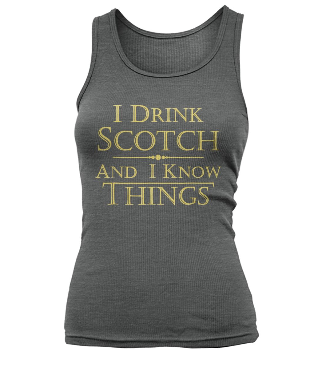 I drink scotch and I know things game of thrones women's tank top