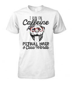 I run on caffeine pitbull hair and cuss words unisex cotton tee